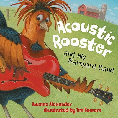 Acoustic Rooster and His Barnyard Band By Alexander, Kwame/ Bowers, Tim (ILT)