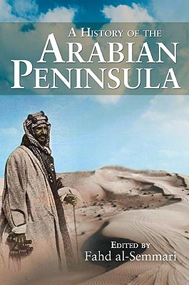 A History of the Arabian Peninsula By Al-semmari, Fahd (EDT)/ Jayyusi, Salma K. (TRN)